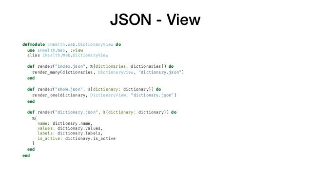 """JSON - View defmodule EHealth.Web.DictionaryView do use EHealth.Web, :view alias EHealth.Web.DictionaryView def render(""""in..."""
