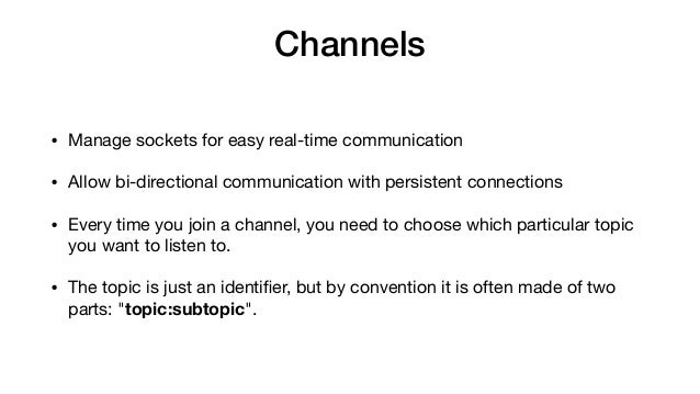 Channels • Manage sockets for easy real-time communication  • Allow bi-directional communication with persistent connectio...