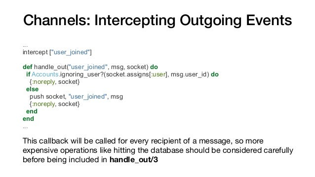 """Channels: Intercepting Outgoing Events ... intercept [""""user_joined""""] def handle_out(""""user_joined"""", msg, socket) do if Acco..."""