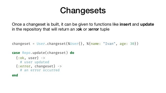 Changesets Once a changeset is built, it can be given to functions like insert and update in the repository that will retu...