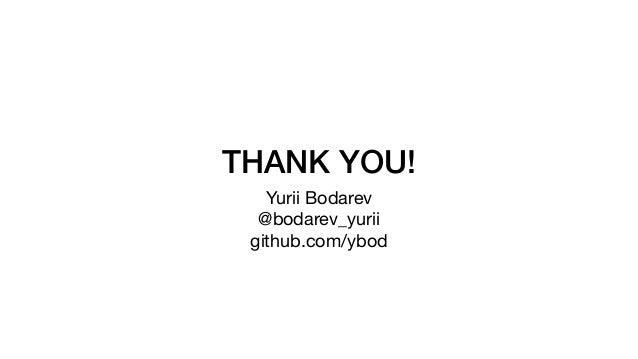 THANK YOU! Yurii Bodarev  @bodarev_yurii  github.com/ybod