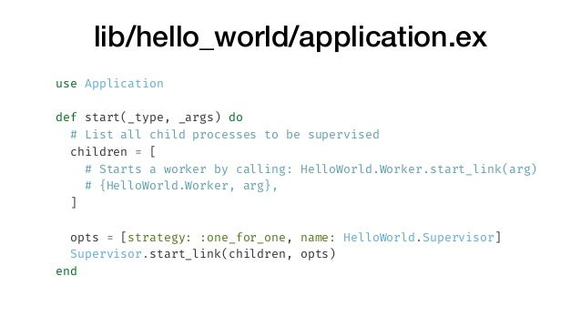 lib/hello_world/application.ex use Application def start(_type, _args) do # List all child processes to be supervised chil...