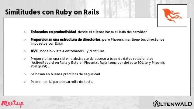Similitudes con Ruby on Rails ○ Enfocados en productividad, desde el cliente hasta el lado del servidor ○ Proporcionan una...