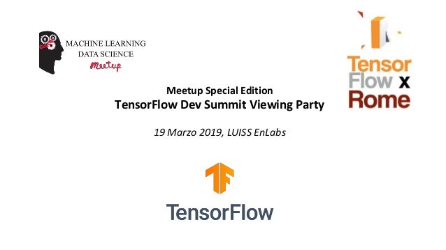Meetup Special Edition TensorFlow Dev Summit Viewing Party 19 Marzo 2019, LUISS EnLabs