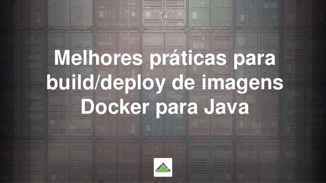 Melhores práticas para build/deploy de imagens Docker para Java