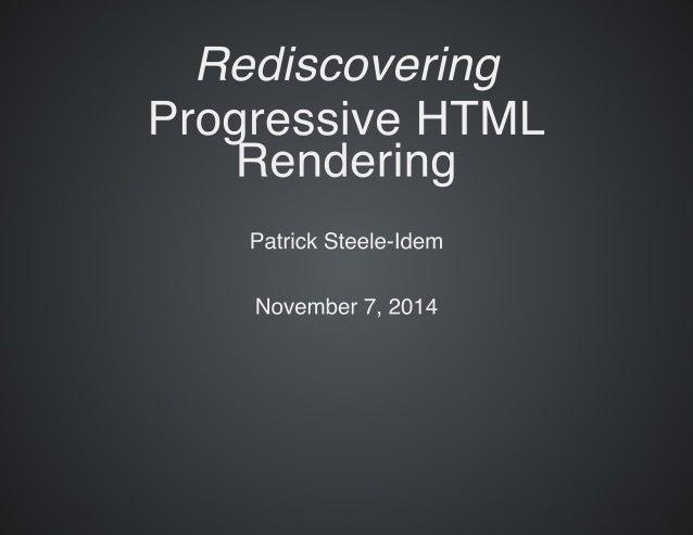 Rediscovering  Pro ressive HTML endefing  Patrick Steele-Idem  November 7, 2014