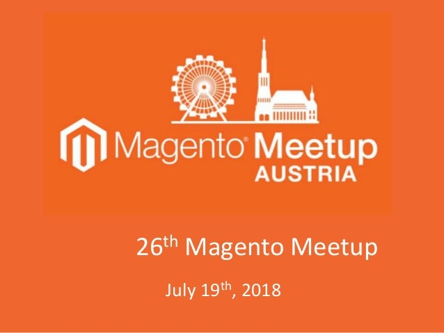 26th Magento Meetup July 19th, 2018