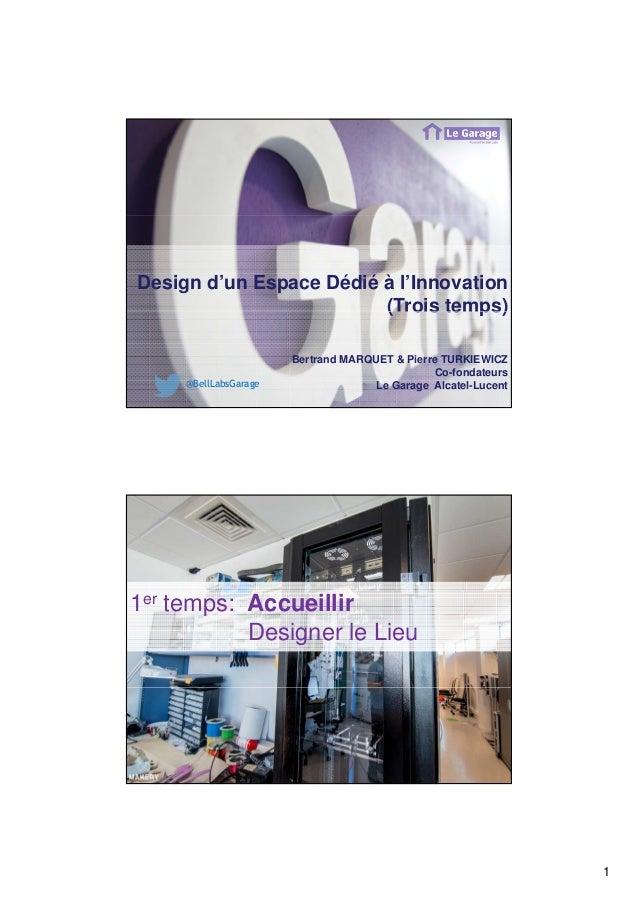 1 Design d'un Espace Dédié à l'Innovation (Trois temps)(Trois temps) Bertrand MARQUET & Pierre TURKIEWICZ Co-fondateurs Le...