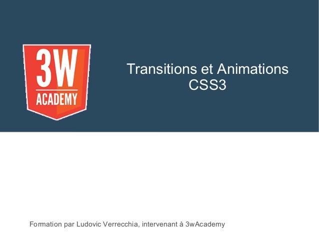 Transitions et Animations CSS3 Formation par Ludovic Verrecchia, intervenant à 3wAcademy
