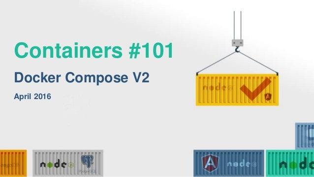 Containers #101 Docker Compose V2 April 2016