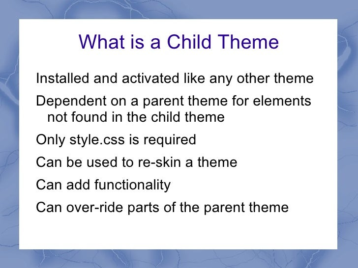What is a Child Theme <ul><li>Installed and activated like any other theme