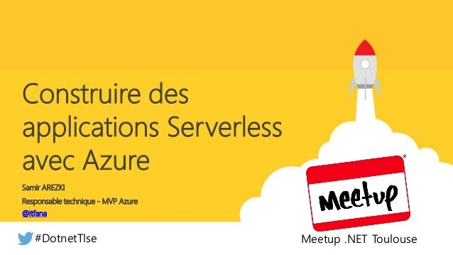 Responsable technique - MVP Azure Construire des applications Serverless avec Azure Samir AREZKI @itfana Meetup .NET Toulo...