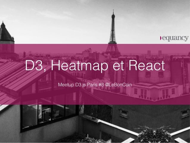 D3, Heatmap et React Meetup D3.js Paris #8 @LeBonCoin