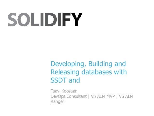 Developing, Building and Releasing databases with SSDT and Taavi Koosaar DevOps Consultant   VS ALM MVP   VS ALM Ranger