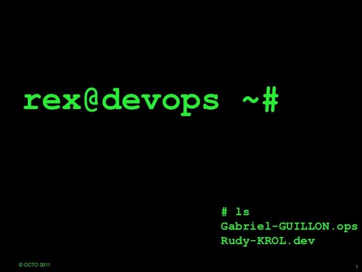 rex@devops ~#<br />1<br />© OCTO 2011 <br /># ls<br />Gabriel-GUILLON.ops<br />Rudy-KROL.dev<br />