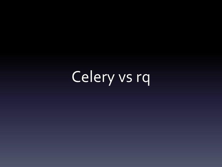 Celery vs rq
