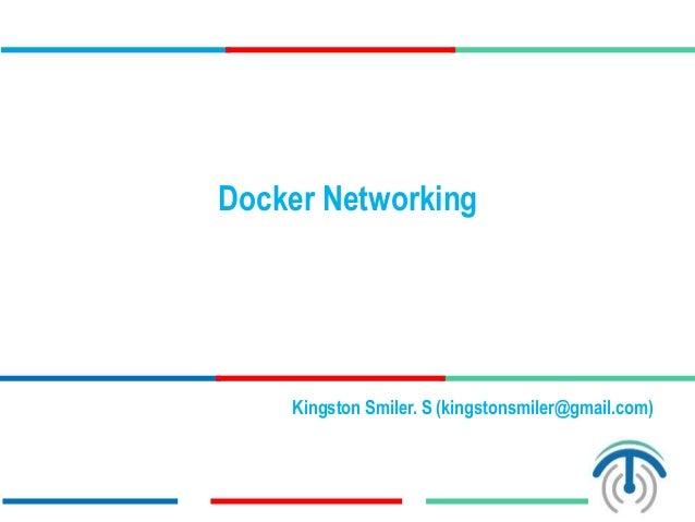 Docker Networking Kingston Smiler. S (kingstonsmiler@gmail.com)