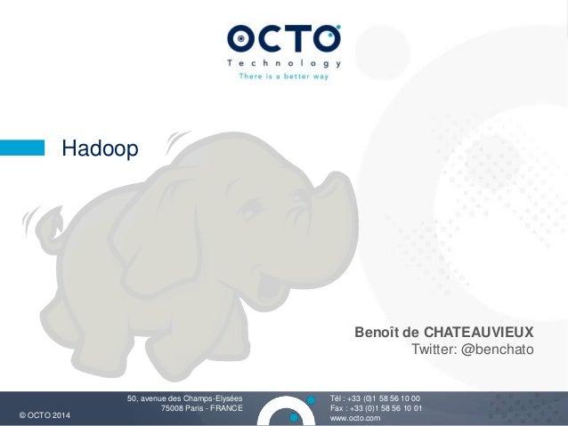 1  Benoît de CHATEAUVIEUX  Tél : +33 (0)1 58 56 10 00  Fax : +33 (0)1 58 56 10 01  Hadoop  50, avenue des Champs-Elysées  ...