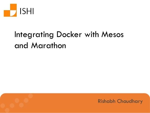 Rishabh Chaudhary Integrating Docker with Mesos and Marathon