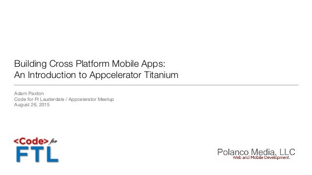 Building Cross Platform Mobile Apps: An Introduction to Appcelerator Titanium Adam Paxton  Code for Ft Lauderdale / Appcel...