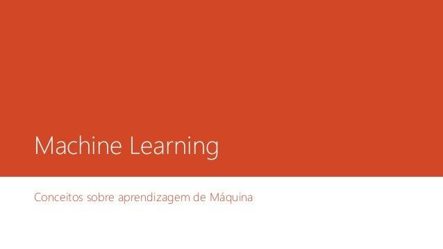 Machine Learning Conceitos sobre aprendizagem de Máquina