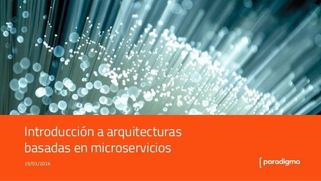 Introducción a arquitecturas basadas en microservicios Introducción a arquitecturas basadas en microservicios