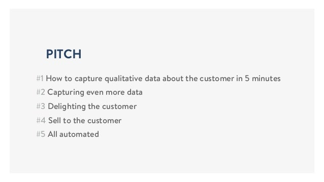 #1 How to capture qualitative data about the customer in 5 minutes #2 Capturing even more data #3 Delighting the customer ...