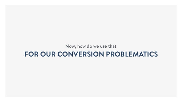Now, how do we use that FOR OUR CONVERSION PROBLEMATICS