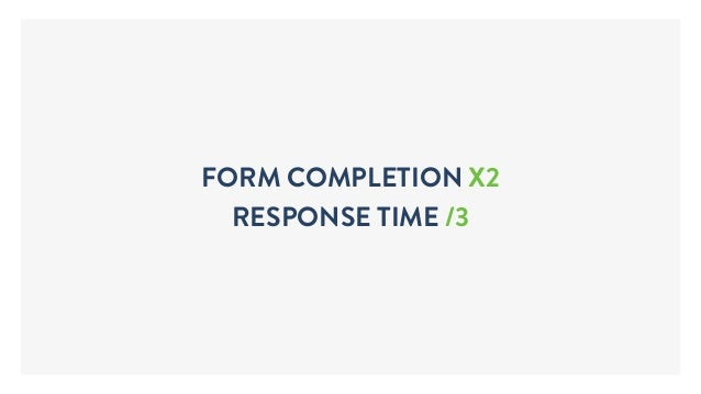FORM COMPLETION X2 RESPONSE TIME /3