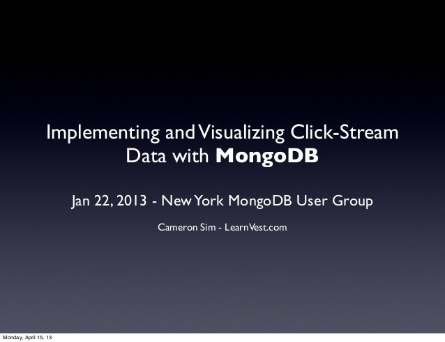 Implementing and Visualizing Click-Stream                         Data with MongoDB                       Jan 22, 2013 - N...