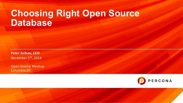 ©2018Percona. 1 PeterZaitsev,CEO Choosing Right Open Source Database December5th,2018 OpenSourceMeetup Columbia,...