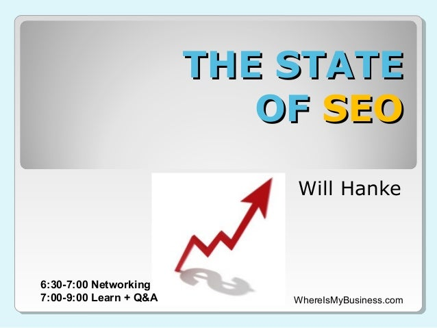 THE STATE                           OF SEO                            Will Hanke6:30-7:00 Networking7:00-9:00 Learn + Q&A ...