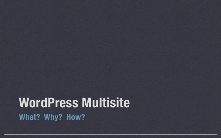 WordPress MultisiteWhat? Why? How?