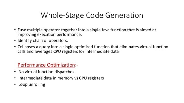 Whole-StageCodeGeneration • FusemultipleoperatortogetherintoasingleJavafunctionthatisaimedat improvingexec...