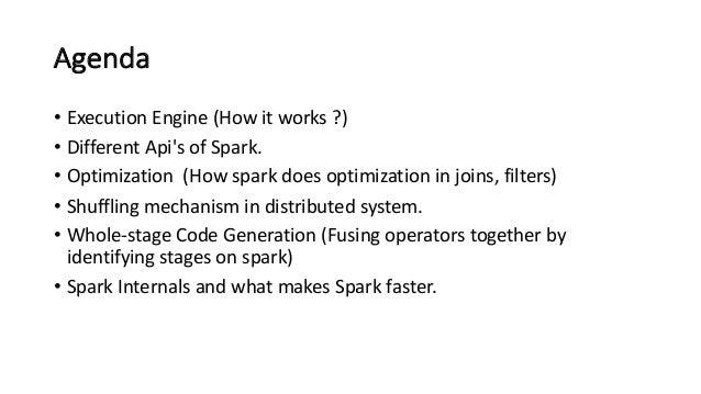 Agenda • ExecutionEngine(Howitworks?) • DifferentApi's ofSpark. • Optimization (Howsparkdoesoptimizationinjoi...