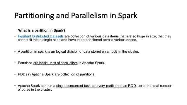 PartitioningandParallelisminSpark What is a partition in Spark? • Resilient Distributed Datasets are collection of var...