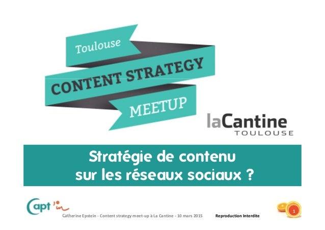 Catherine Epstein - Content strategy meet-up à La Cantine - 10 mars 2015 Reproduction Interdite Stratégie de contenu sur l...