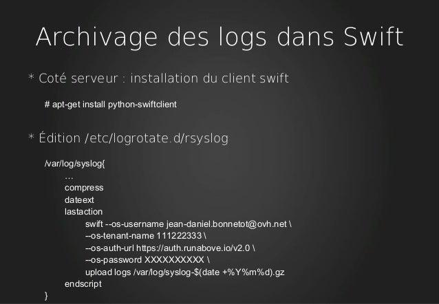 Archivage des logs dans Swift * Coté serveur : installation du client swift # apt-get install python-swiftclient * Édition...