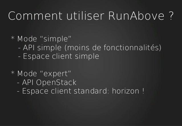 """Comment utiliser RunAbove ? * Mode """"simple"""" - API simple (moins de fonctionnalités) - Espace client simple * Mode """"expert""""..."""