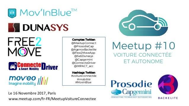 Le16Novembre2017,Paris Meetup #10 VOITURE CONNECTÉE ET AUTONOME Comptes Twitter: @MeetupConnect @ProsodieCap @AgenceBa...