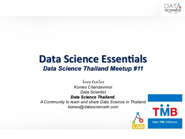 Data  Science  Essen,als   Data Science Thailand Meetup #11 โกเมษ จันทวิมล- Komes Chandavimol Data Scientist Data Sc...