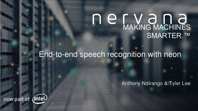 Proprietary and confidential. Do not distribute. End-to-end speech recognition with neon Anthony Ndirango & Tyler Lee MAKI...