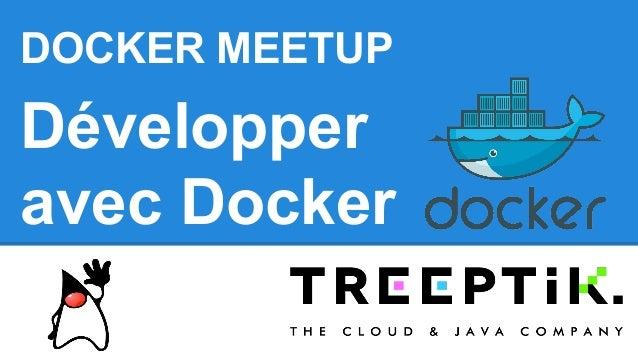 Développer avec Docker DOCKER MEETUP