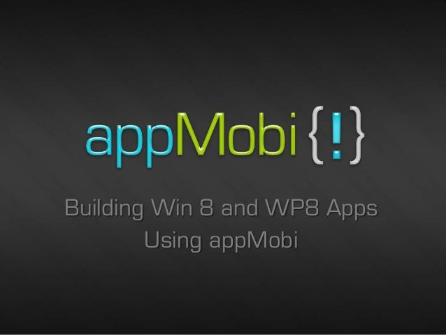 Building Win 8 and WP8 Apps        Using appMobi                          1/18/2013   1