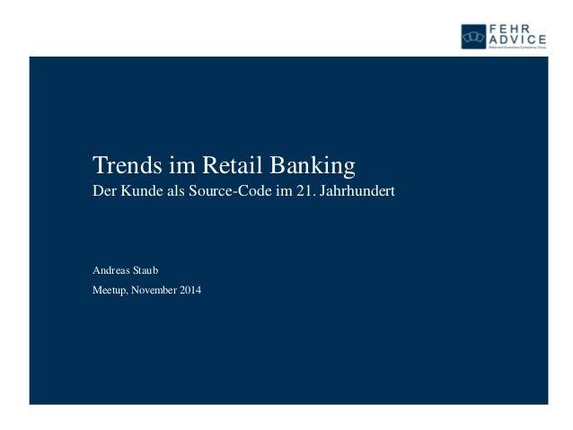 Meetup, November 2014  Trends im Retail BankingDer Kunde als Source-Code im 21. Jahrhundert  Andreas Staub