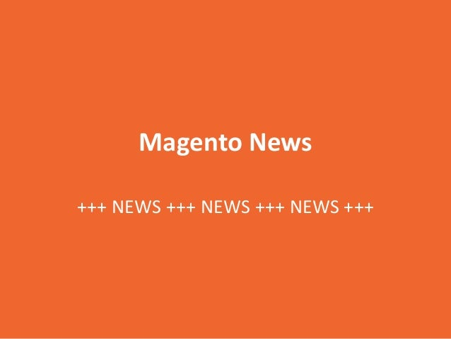Magento News +++ NEWS +++ NEWS +++ NEWS +++