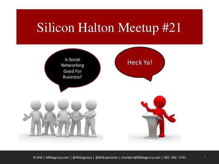 Silicon Halton Meetup #21                   Is Social                 Networking                              Heck Ya!    ...