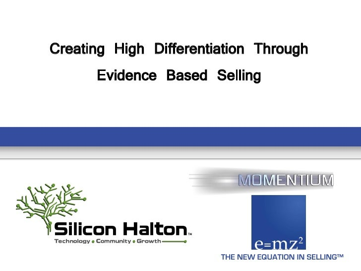 Creating High Differentiation Through       Evidence Based Selling                        THE NEW EQUATION IN SELLING™