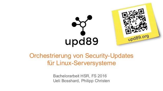 Orchestrierung von Security-Updates für Linux-Serversysteme Bachelorarbeit HSR, FS 2016 Ueli Bosshard, Philipp Christen a