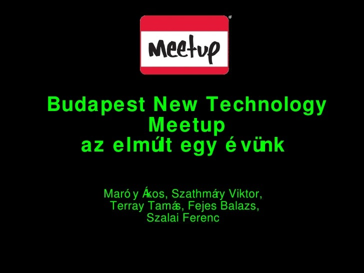 Budapest New Technology Meetup az elmúlt egy évünk  Maróy Ákos, Szathmáry Viktor,  Terray Tamás, Fejes Balazs,  Szalai Fer...